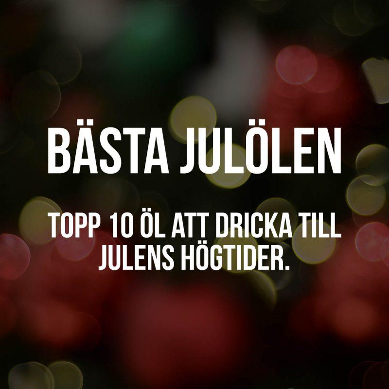 Bästa julölen - Topp 10 öl att dricka till julens högtider. Julöl som jag kan rekommendera.